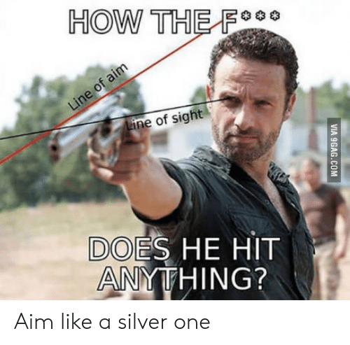 Silver, How, and Aim: HOW THE FO  ine of sight  DOES HE HIT  ANYTHING? Aim like a silver one