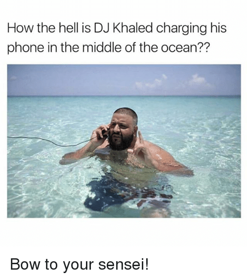bowed: How the hell is DJ Khaled charging his  phone in the middle of the ocean?? Bow to your sensei!