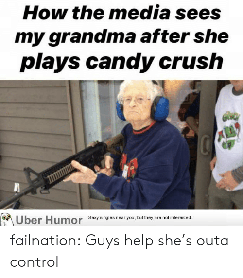 Singles: How the media sees  my grandma after she  plays candy crush  Uber Humor  Sexy singles near you, but they are not interested. failnation:  Guys help she's outa control