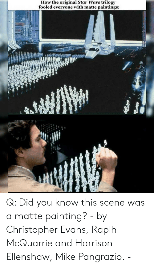 you-know-this: How the original Star Wars trilogy  fooled everyone with matte paintings: Q: Did you know this scene was a matte painting? - by Christopher Evans, Raplh McQuarrie and Harrison Ellenshaw, Mike Pangrazio. -