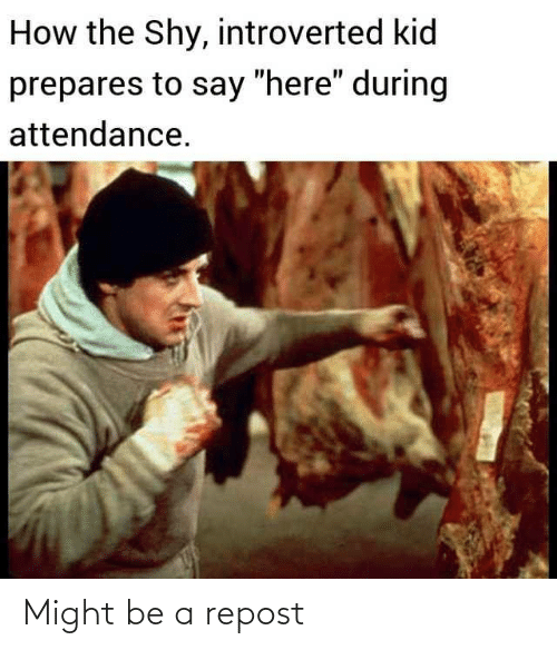 """Attendance: How the Shy, introverted kid  prepares to say """"here"""" during  attendance. Might be a repost"""
