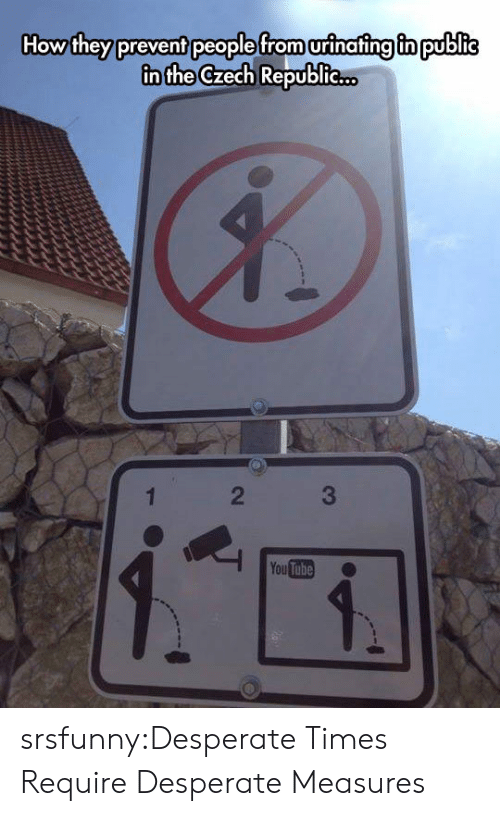 czech: How they prevent people from urinafing fn public  in the Czech Republie..  2  You Tube srsfunny:Desperate Times Require Desperate Measures