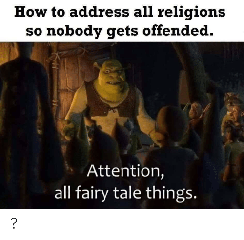 gets: How to address all religions  so nobody gets offended.  Attention,  all fairy tale things. ?
