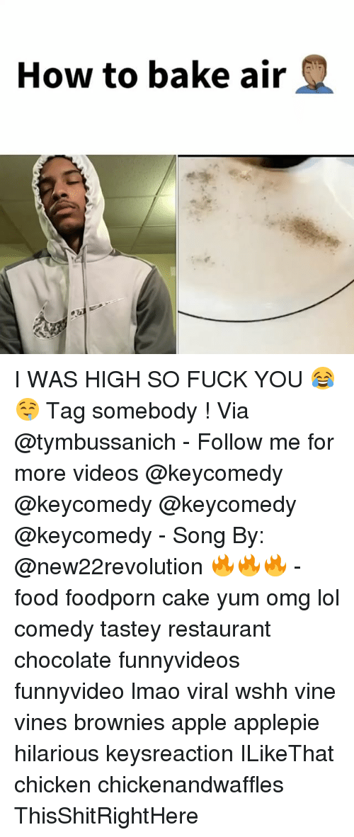 Lol Comedy: How to bake air I WAS HIGH SO FUCK YOU 😂🤤 Tag somebody ! Via @tymbussanich - Follow me for more videos @keycomedy @keycomedy @keycomedy @keycomedy - Song By: @new22revolution 🔥🔥🔥 - food foodporn cake yum omg lol comedy tastey restaurant chocolate funnyvideos funnyvideo lmao viral wshh vine vines brownies apple applepie hilarious keysreaction ILikeThat chicken chickenandwaffles ThisShitRightHere