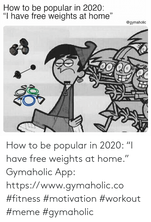 """popular: How to be popular in 2020: """"I have free weights at home.""""  Gymaholic App: https://www.gymaholic.co  #fitness #motivation #workout #meme #gymaholic"""