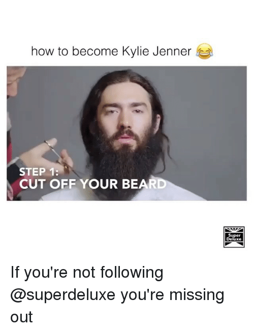 bearings: how to become Kylie Jenner  STEP 1:  CUT OFF YOUR BEAR  Super  Deluxe If you're not following @superdeluxe you're missing out