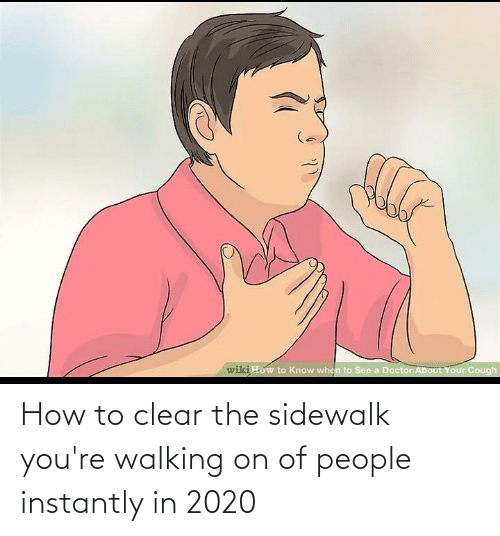 Instantly: How to clear the sidewalk you're walking on of people instantly in 2020