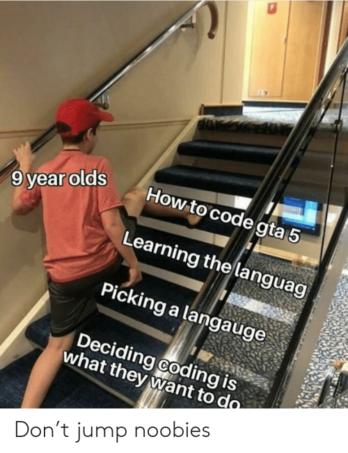 Gta 5: How to code gta 5  9 year olds  Learning the languag  Picking a langauge  Deciding coding is  what they want to do Don't jump noobies