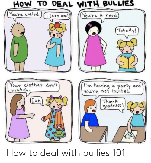 How To, How, and Deal: How to deal with bullies 101