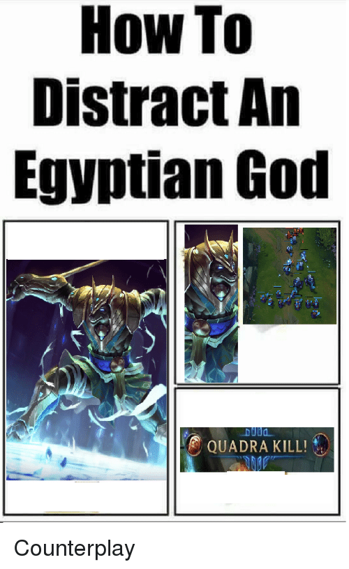 God, League of Legends, and How To: How To  Distract An  Egyptian God  QUADRA KILL!