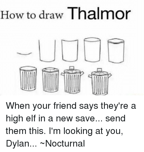 nocturne: How to draw  Thalmor When your friend says they're a high elf in a new save... send them this.  I'm looking at you, Dylan...  ~Nocturnal