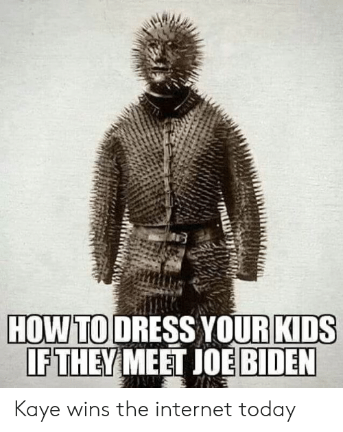 Internet, Memes, and Dress: HOW TO DRESS YOURKIDS  IF THEY MEET JOE BID  EN Kaye wins the internet today