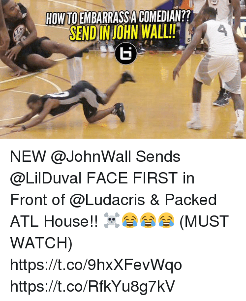 Fronting: HOW TO EMBARRASSA COMEDIAN??  SENDINJOHN WALL!4 NEW @JohnWall Sends @LilDuval FACE FIRST in Front of @Ludacris & Packed ATL House!! ☠️😂😂😂 (MUST WATCH) https://t.co/9hxXFevWqo https://t.co/RfkYu8g7kV