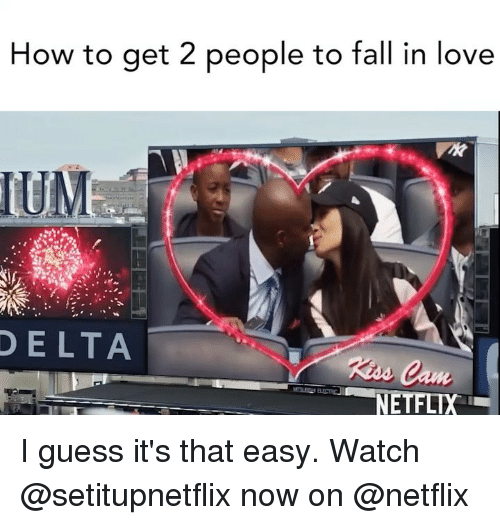 Fall, Love, and Netflix: How to get 2 people to fall in love  DELTA I guess it's that easy. Watch @setitupnetflix now on @netflix