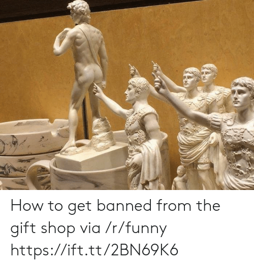 the-gift-shop: How to get banned from the gift shop via /r/funny https://ift.tt/2BN69K6