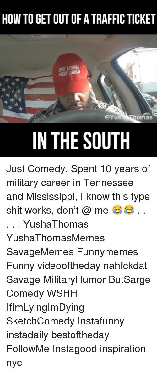 America Great Again: HOW TO GET OUT OF A TRAFFIC TICKET  AKE AMERICA  GREAT AGAIN  @Yus  omas  IN THE SOUTH Just Comedy. Spent 10 years of military career in Tennessee and Mississippi, I know this type shit works, don't @ me 😂😂 . . . . . YushaThomas YushaThomasMemes SavageMemes Funnymemes Funny videooftheday nahfckdat Savage MilitaryHumor ButSarge Comedy WSHH IfImLyingImDying SketchComedy Instafunny instadaily bestoftheday FollowMe Instagood inspiration nyc