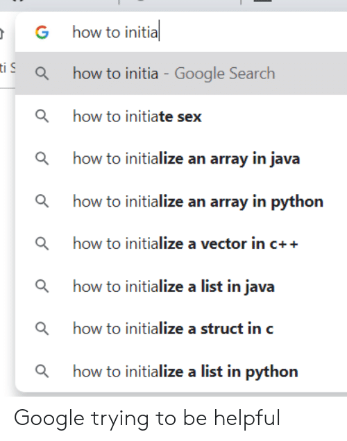 helpful: how to initia  G  iahow to initia - Google Search  how to initiate sex  ahow to initialize an array in java  how to initialize an array in python  ahow to initialize a vector in c++  ahow to initialize a list in java  ahow to initialize a struct in c  how to initialize a list in python Google trying to be helpful