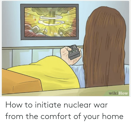 initiate: How to initiate nuclear war from the comfort of your home