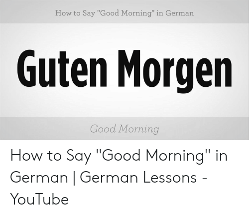 How To Say Good Morning In German Guten Morgen Good Morning
