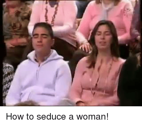 Seduc: How to seduce a woman!