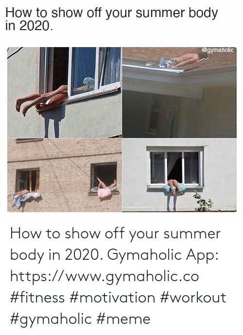 Meme, Summer, and How To: How to show off your summer body in 2020.  Gymaholic App: https://www.gymaholic.co  #fitness #motivation #workout #gymaholic #meme