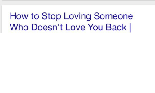 Love, How To, and Back: How to Stop Loving Someone  Who Doesn't Love You Back