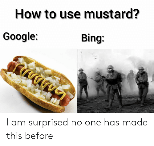 Google, Bing, and How To: How to use mustard?  Google:  Bing I am surprised no one has made this before
