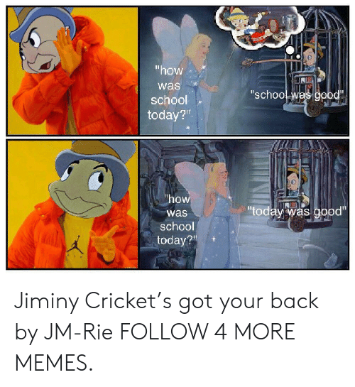 """crickets: """"how  was  """"school was good""""  school  today?""""  """"how  """"today was good""""  was  school  today? Jiminy Cricket's got your back by JM-Rie FOLLOW 4 MORE MEMES."""