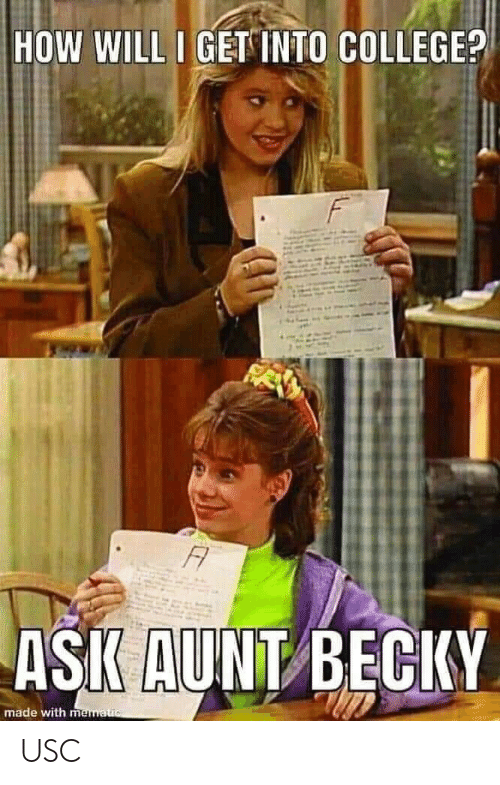 becky: HOW WILL I GET INTO COLLEGE?  F  FA  ASK AUNT BECKY  made with mematuc USC