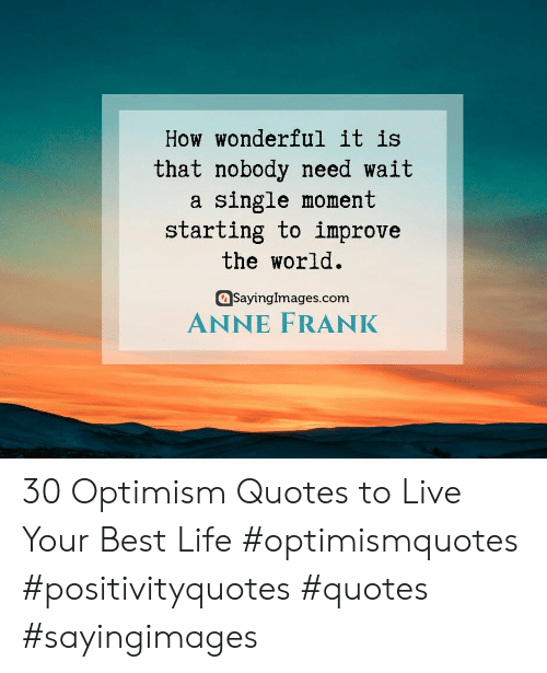 Sayingimages Com: How wonderful it is  that nobody need wait  single moment  starting to improve  the world  SayingImages.com  ANNE FRANK 30 Optimism Quotes to Live Your Best Life  #optimismquotes #positivityquotes #quotes #sayingimages