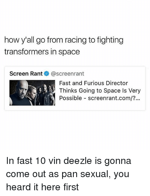 fastly: how y'all go from racing to fighting  transformers in space  Screen Rant@screenrant  Fast and Furious Director  Thinks Going to Space Is Very  Possible screenrant.com/?.. In fast 10 vin deezle is gonna come out as pan sexual, you heard it here first