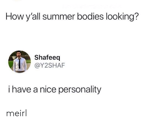 Summer Bodies: How y'all summer bodies looking?  Shafeeq  @Y2SHAF  i have a nice personality meirl