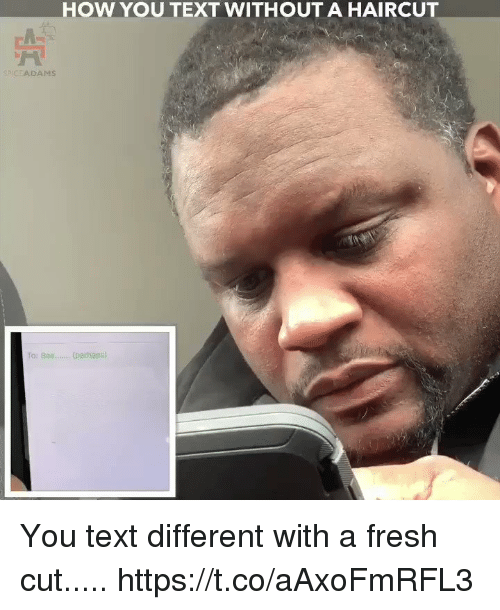 Bae, Fresh, and Haircut: HOW YoU TEXT WITHOUT A HAIRCUT  PICEADAMS  To: Bae. (perhaps) You text different with a fresh cut..... https://t.co/aAxoFmRFL3
