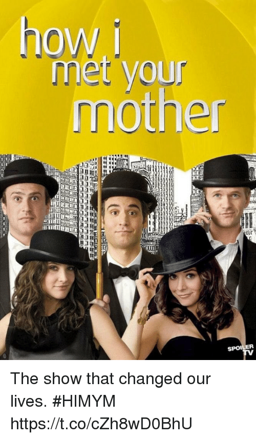 Memes, 🤖, and Himym: howi  met your  mother  in  tr  SPOILER The show that changed our lives. #HIMYM https://t.co/cZh8wD0BhU