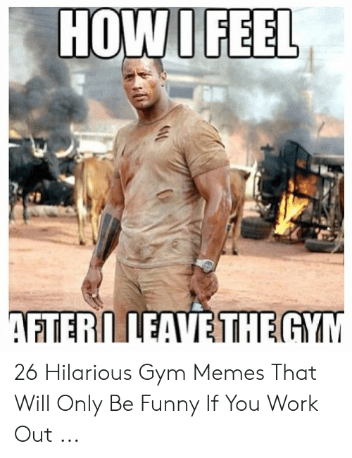 Funny Workout Memes: HOWIFEEL 26 Hilarious Gym Memes That Will Only Be Funny If You Work Out ...