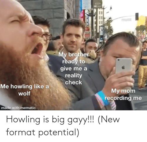 howling: Howling is big gayy!!! (New format potential)
