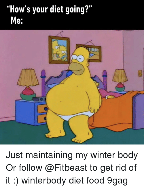 "Winter Body: ""How's your diet going?""  e. Just maintaining my winter body Or follow @Fitbeast to get rid of it :) winterbody diet food 9gag"