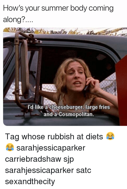 sjp: How's your summer body coming  along?..  l'd like a cheeseburger, large fries  and a Cosmopolitan Tag whose rubbish at diets 😂😂 sarahjessicaparker carriebradshaw sjp sarahjessicaparker satc sexandthecity