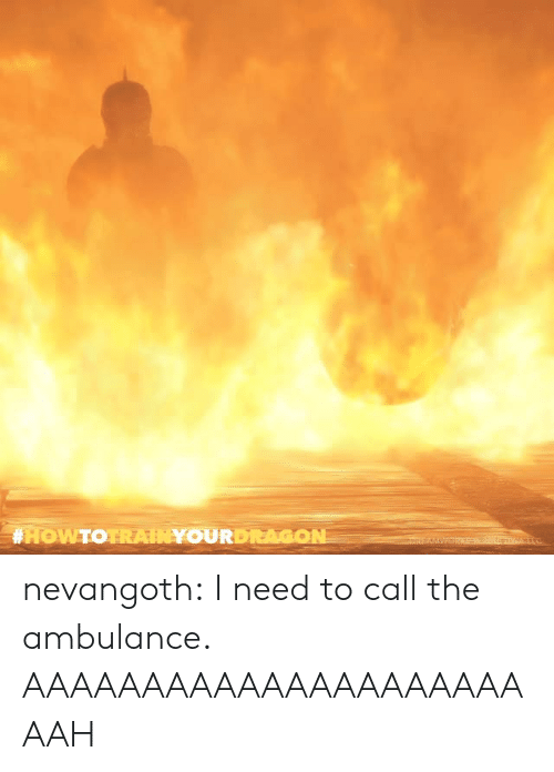Tumblr, Blog, and Com: nevangoth:  I need to call the ambulance. AAAAAAAAAAAAAAAAAAAAAAAH