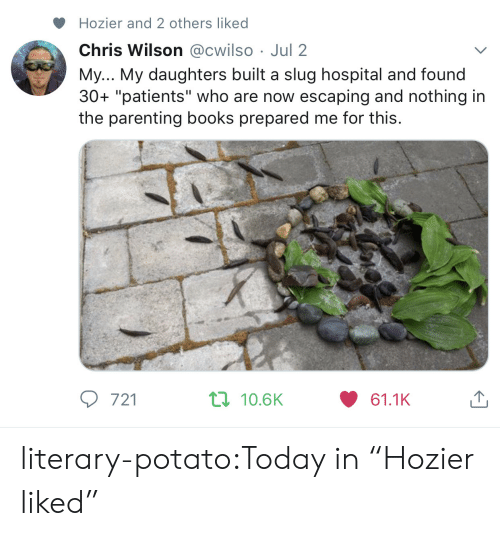 "Books, Target, and Tumblr: Hozier and 2 others liked  Chris Wilson @cwilso Jul 2  My... My daughters built a slug hospital and found  30+ ""patients"" who are now escaping and nothing in  the parenting books prepared me for this.  t 10.6K  721  61.1K literary-potato:Today in ""Hozier liked"""