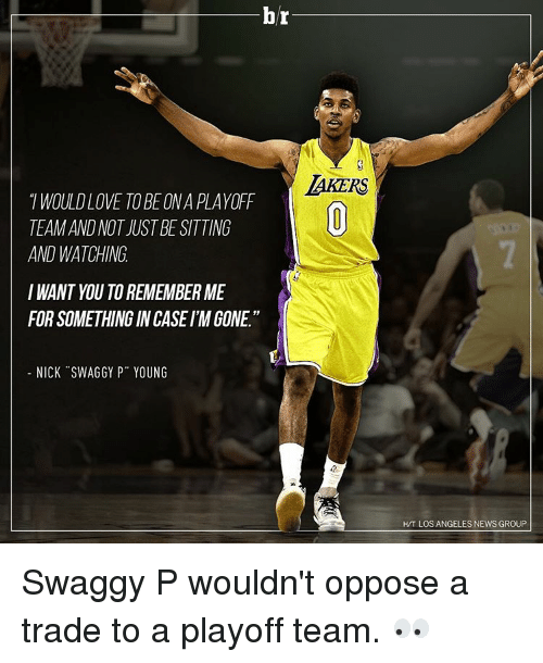 """Swaggy P: hr  LAKERS  WOULDLOVE TO BE ONA PLAYOFF  TEAMANDNOTUUSTBESITTING  AND WATCHING  I WANT YOU TOREMEMBER ME  FORSOMETHING IN CASE IMGONE""""  NICK SWAGGY P"""" YOUNG  HIT LOS ANGELES NEWS GROUP Swaggy P wouldn't oppose a trade to a playoff team. 👀"""