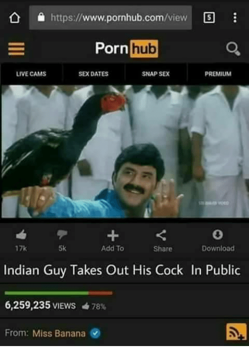 Www Pornhub: https://www.pornhub.com/view  Pornhub  LIVE CAMS  SEX DATES  SNAP SEX  PREMIU  17k  5k  Add To  Share  Download  Indian Guy Takes Out His Cock In Public  6,259,235 VIEWS 78%  From: Miss Banana