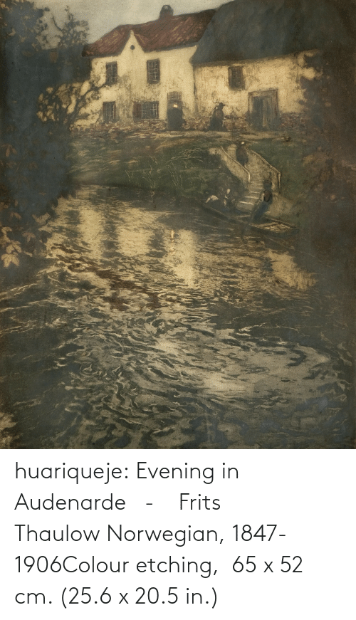 Colour: huariqueje:  Evening in Audenarde   -    Frits Thaulow Norwegian, 1847-1906Colour etching,   65 x 52 cm. (25.6 x 20.5 in.)