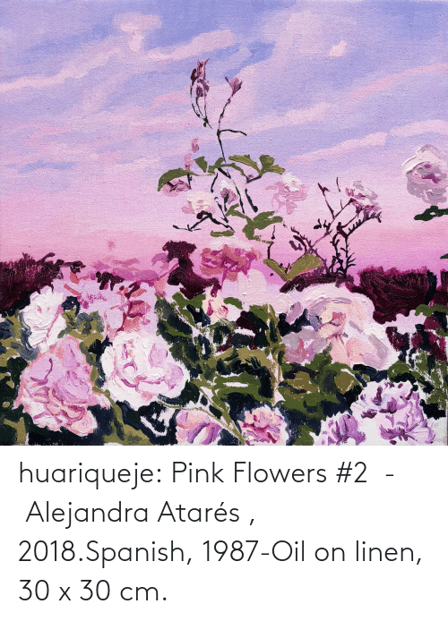 Spanish, Tumblr, and Blog: huariqueje:  Pink Flowers #2  -  Alejandra Atarés , 2018.Spanish, 1987-Oil on linen, 30 x 30 cm.