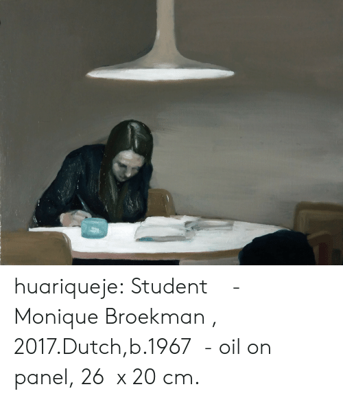 Tumblr, Blog, and Dutch Language: huariqueje:    Student     -    Monique Broekman , 2017.Dutch,b.1967   -  oil on panel, 26  x 20 cm.