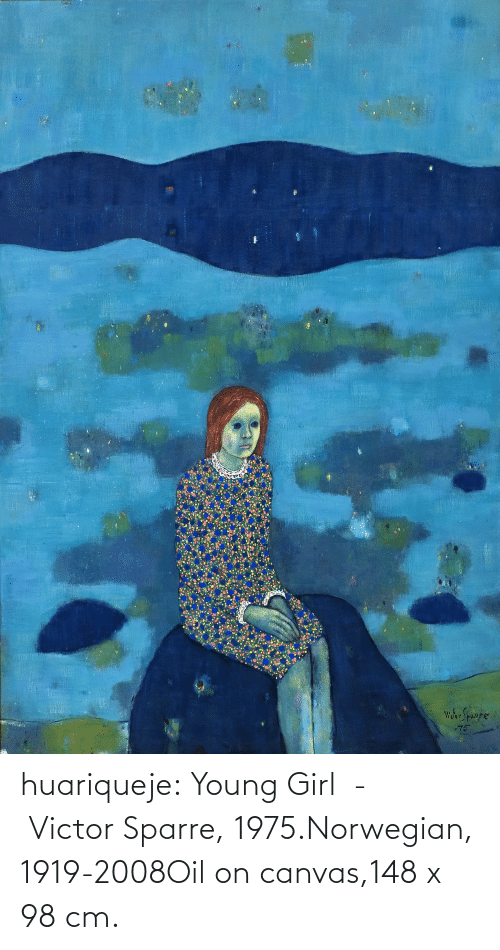 oil: huariqueje:  Young Girl -  Victor Sparre, 1975.Norwegian, 1919-2008Oil on canvas,148 x 98 cm.
