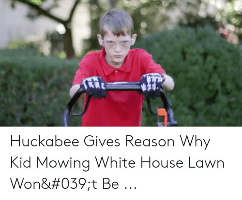 Huckabee Gives Reason Why Kid Mowing White House Lawn Won