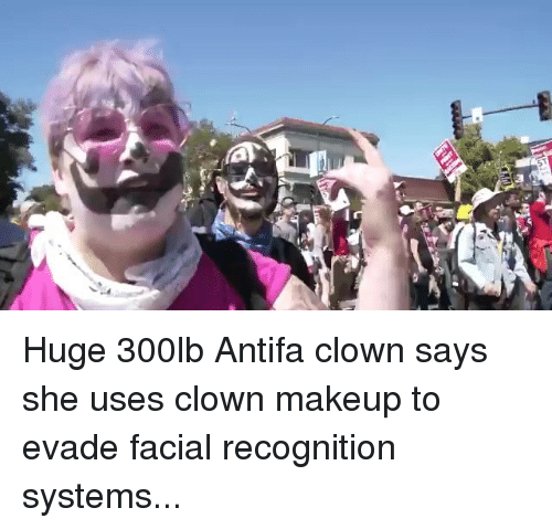 evade: Huge 300lb Antifa clown says she uses clown makeup to evade facial recognition systems...