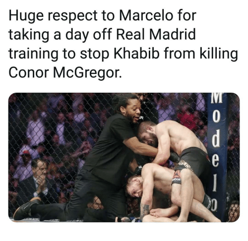 Conor: Huge respect to Marcelo for  taking a day off Real Madrid  training to stop Khabib from killing  Conor McGregor.