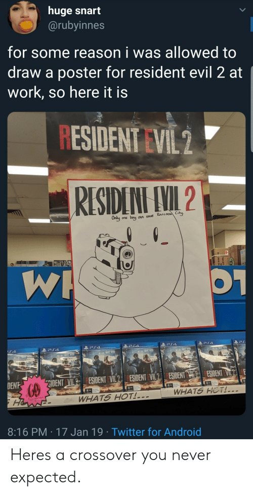 Android, Twitter, and Work: huge snart  @rubyinnes  for some reason i was allowed to  draw a poster for resident evil 2 at  work, so here it is  ESIDENT VIL2  Only one boy aan save Raccoom City  ESIDENT VIL  DENFDENTSIDENTVIL ESIDENTVIESIDENT  WHATS HOT  WHATS HOT!  8:16 PM 17 Jan 19 Twitter for Android Heres a crossover you never expected.